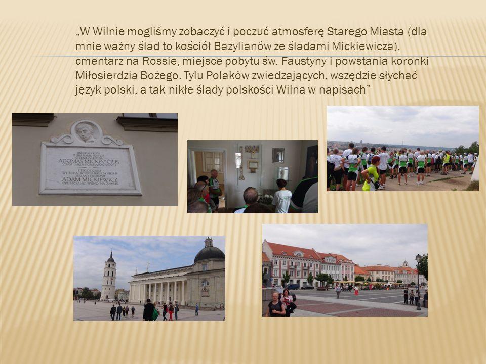 """""""W Wilnie mogliśmy zobaczyć i poczuć atmosferę Starego Miasta (dla mnie ważny ślad to kościół Bazylianów ze śladami Mickiewicza), cmentarz na Rossie, miejsce pobytu św."""