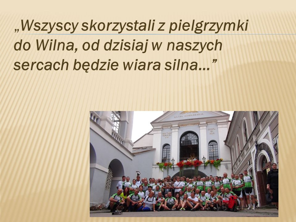 """""""Wszyscy skorzystali z pielgrzymki do Wilna, od dzisiaj w naszych sercach będzie wiara silna…"""
