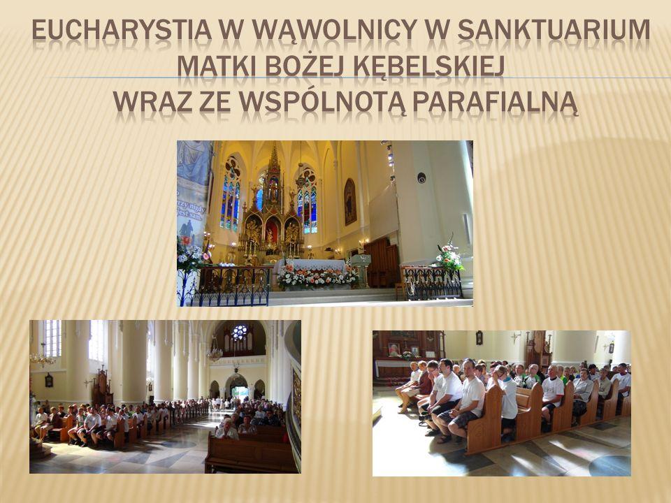 Eucharystia w Wąwolnicy w sanktuarium Matki Bożej Kębelskiej wraz zE wspólnotą parafialną