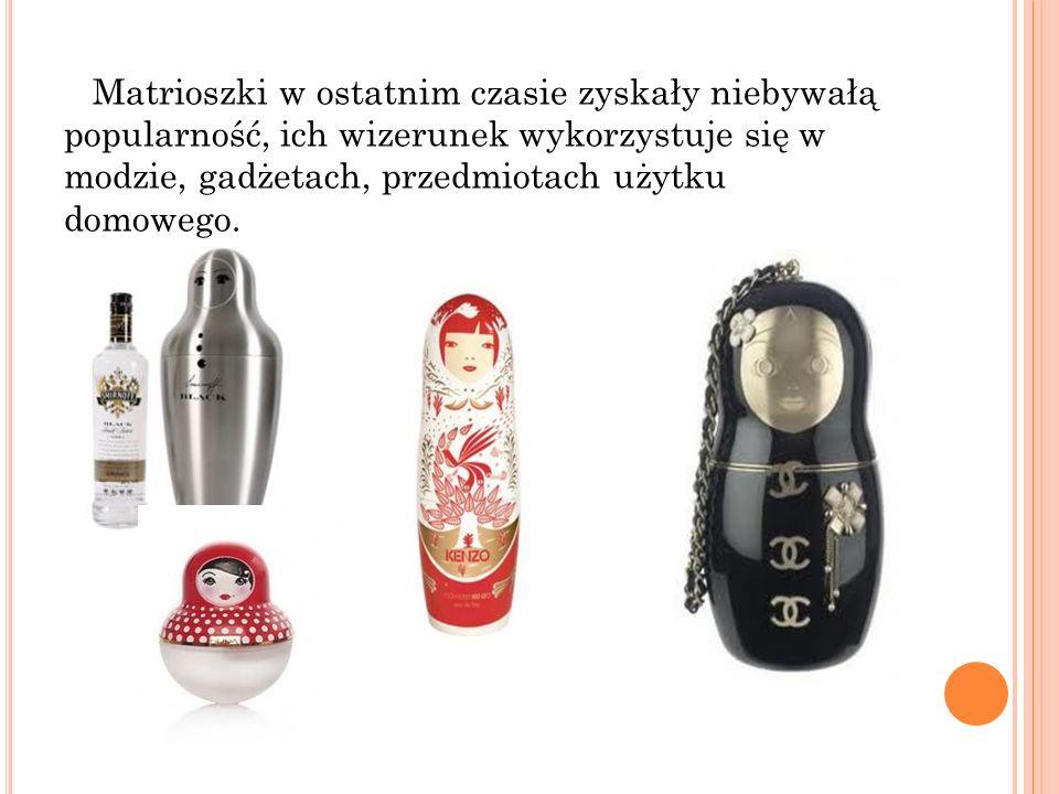 Matrioszki w ostatnim czasie zyskały niebywałą popularność, ich wizerunek wykorzystuje się w modzie, gadżetach, przedmiotach użytku domowego.
