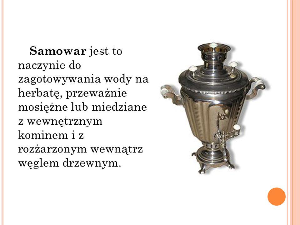 Samowar jest to naczynie do zagotowywania wody na herbatę, przeważnie mosiężne lub miedziane z wewnętrznym kominem i z rozżarzonym wewnątrz węglem drzewnym.