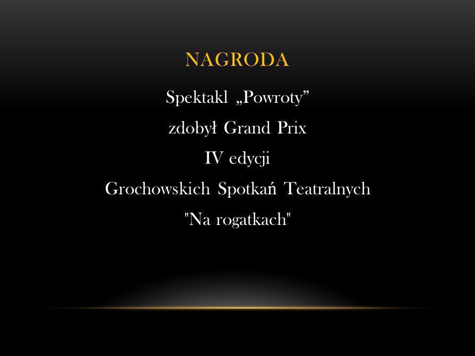 """NagrodA Spektakl """"Powroty zdobył Grand Prix IV edycji Grochowskich Spotkań Teatralnych Na rogatkach"""