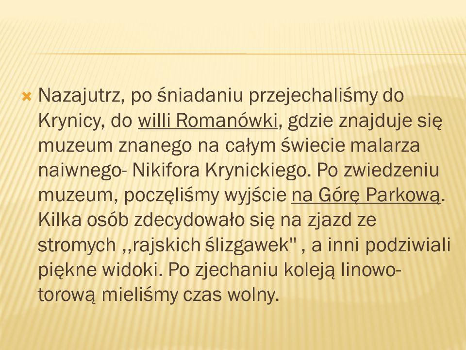 Nazajutrz, po śniadaniu przejechaliśmy do Krynicy, do willi Romanówki, gdzie znajduje się muzeum znanego na całym świecie malarza naiwnego- Nikifora Krynickiego.