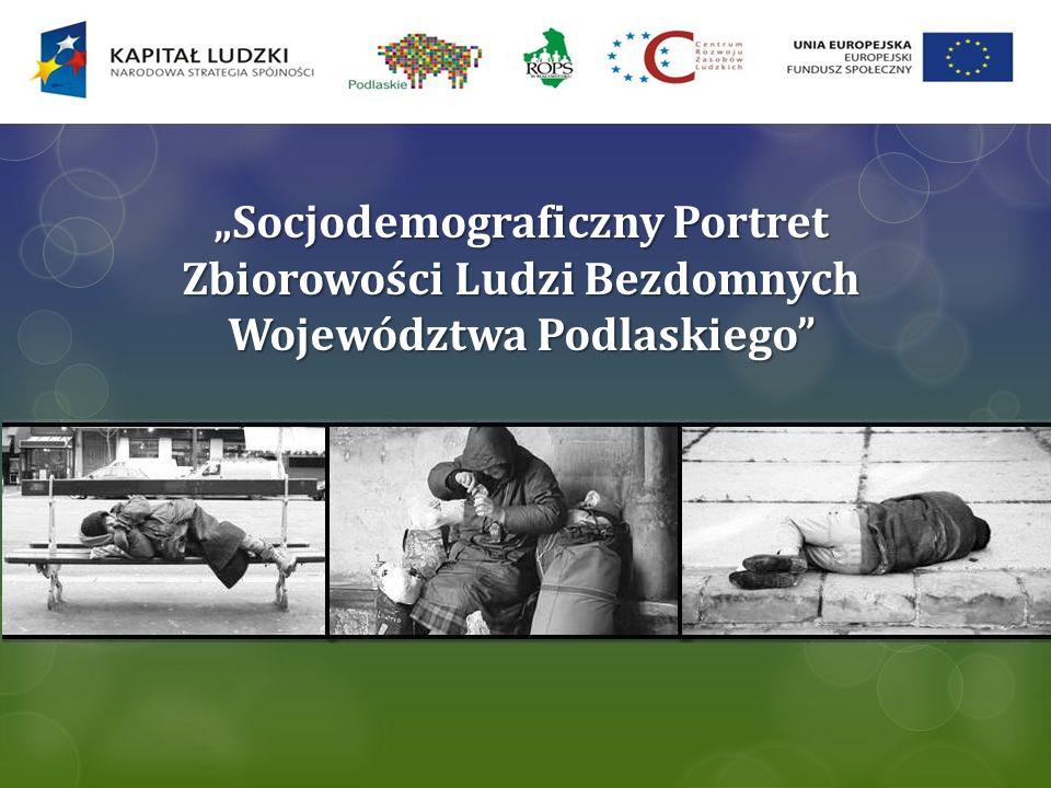 """""""Socjodemograficzny Portret Zbiorowości Ludzi Bezdomnych Województwa Podlaskiego"""
