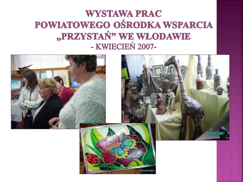 """Wystawa prac Powiatowego Ośrodka Wsparcia """"Przystań we Włodawie - kwiecień 2007-"""