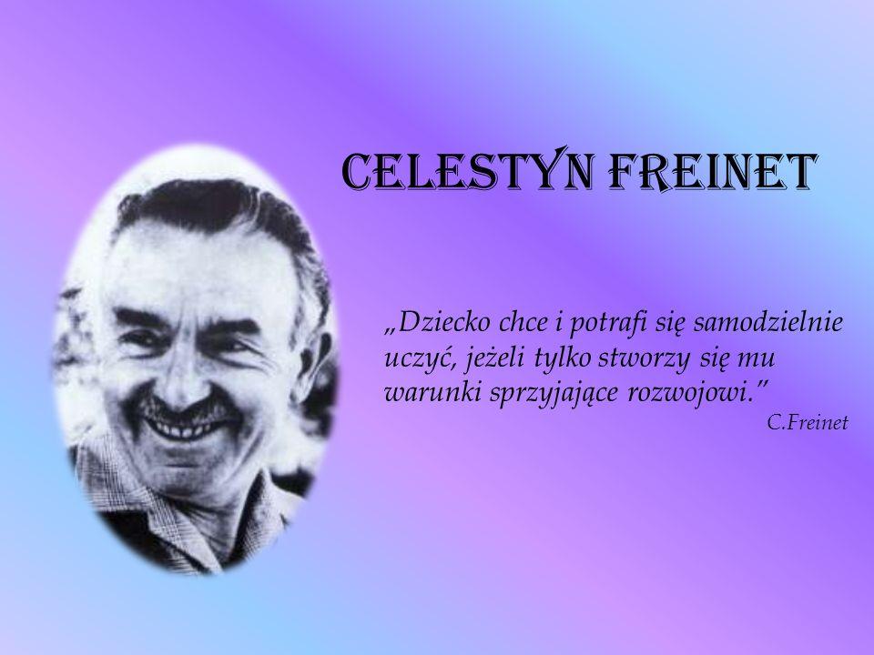 """Celestyn Freinet """"Dziecko chce i potrafi się samodzielnie uczyć, jeżeli tylko stworzy się mu warunki sprzyjające rozwojowi."""