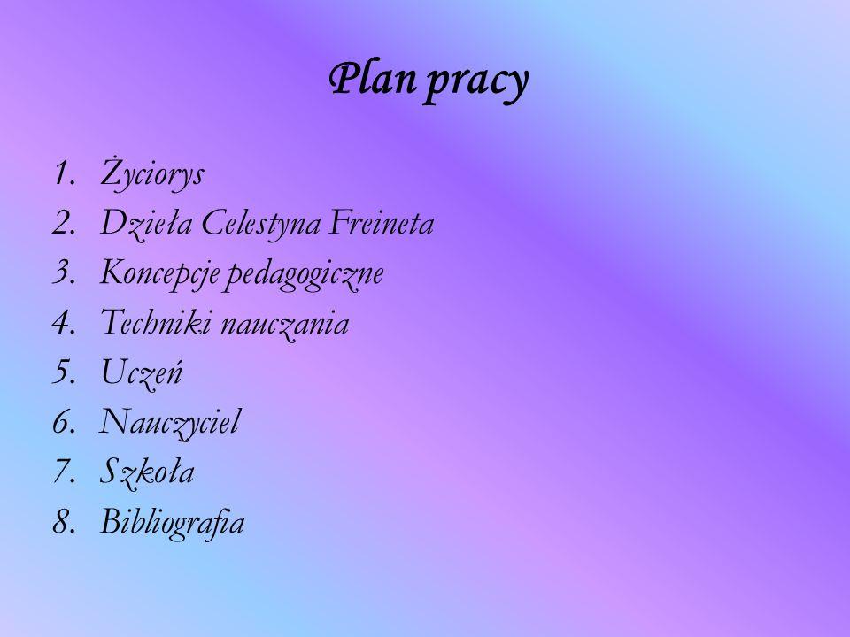 Plan pracy Życiorys Dzieła Celestyna Freineta Koncepcje pedagogiczne