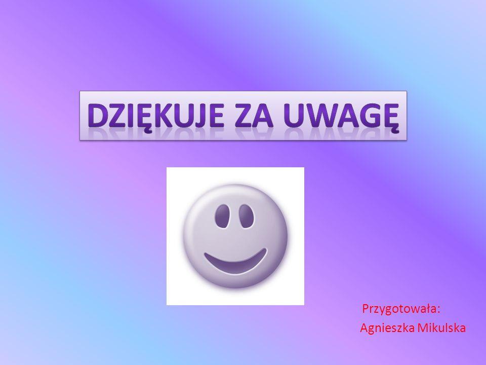 DZIĘKUJE ZA UWAGĘ Przygotowała: Agnieszka Mikulska