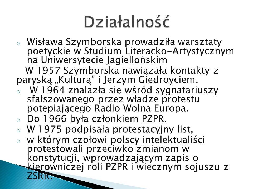 DziałalnośćWisława Szymborska prowadziła warsztaty poetyckie w Studium Literacko-Artystycznym na Uniwersytecie Jagiellońskim.