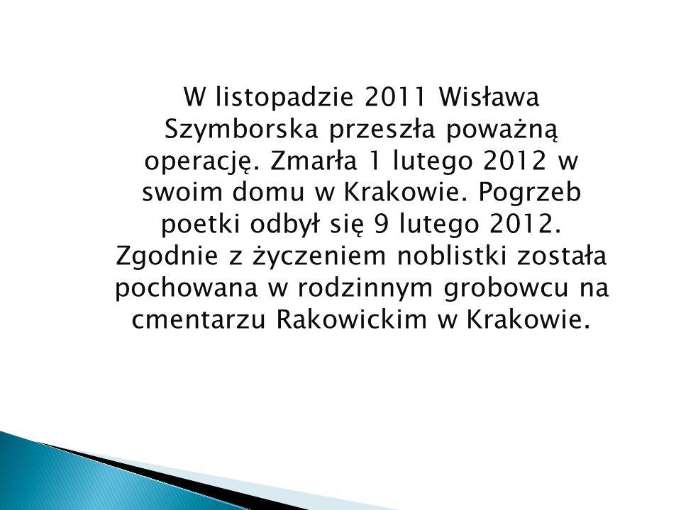 W listopadzie 2011 Wisława Szymborska przeszła poważną operację