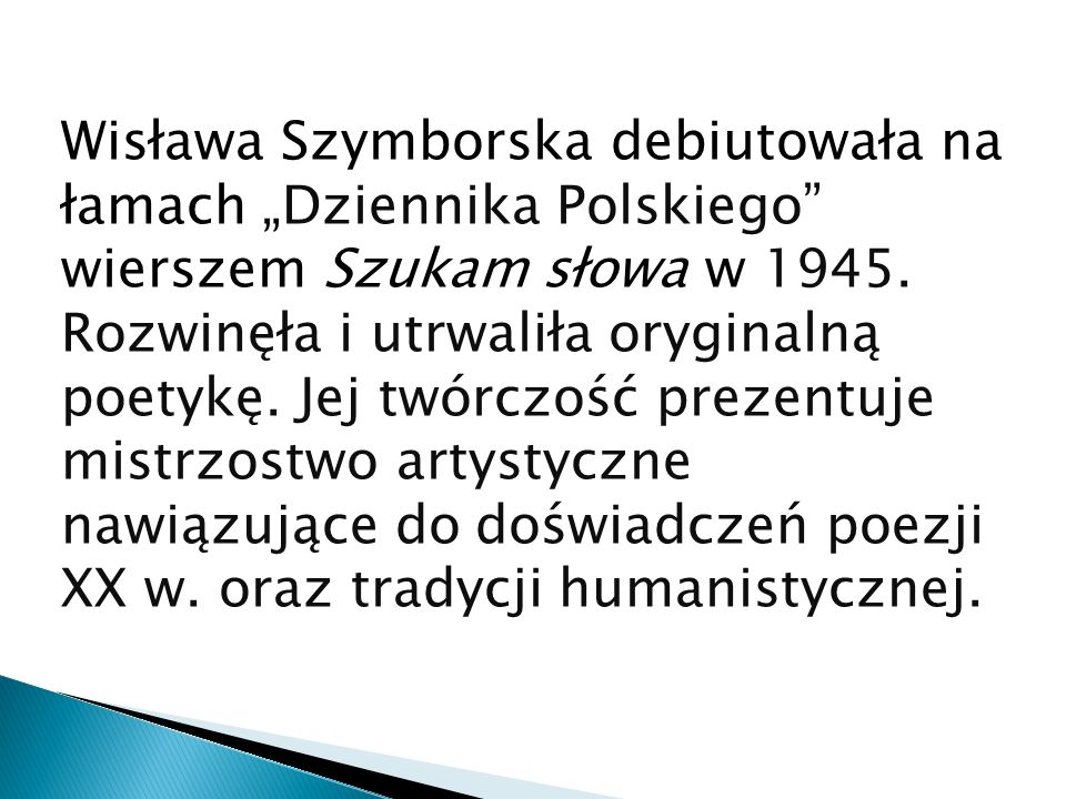 """Wisława Szymborska debiutowała na łamach """"Dziennika Polskiego wierszem Szukam słowa w 1945."""