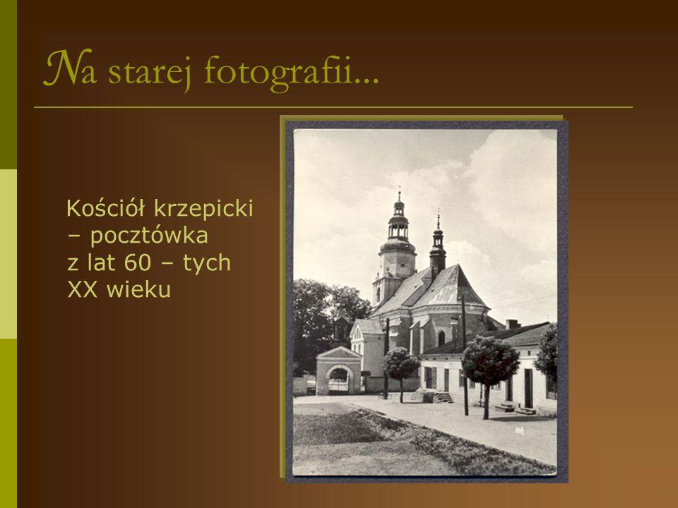 Na starej fotografii... Kościół krzepicki – pocztówka z lat 60 – tych XX wieku
