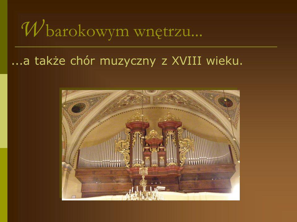 W barokowym wnętrzu... ...a także chór muzyczny z XVIII wieku.