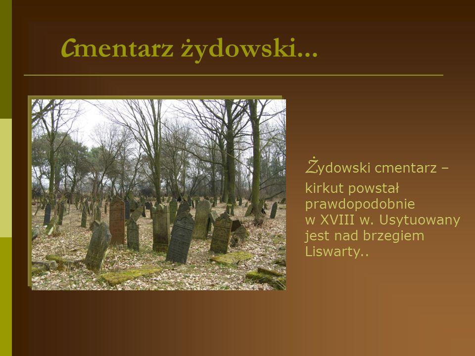 cmentarz żydowski... Żydowski cmentarz – kirkut powstał prawdopodobnie w XVIII w.