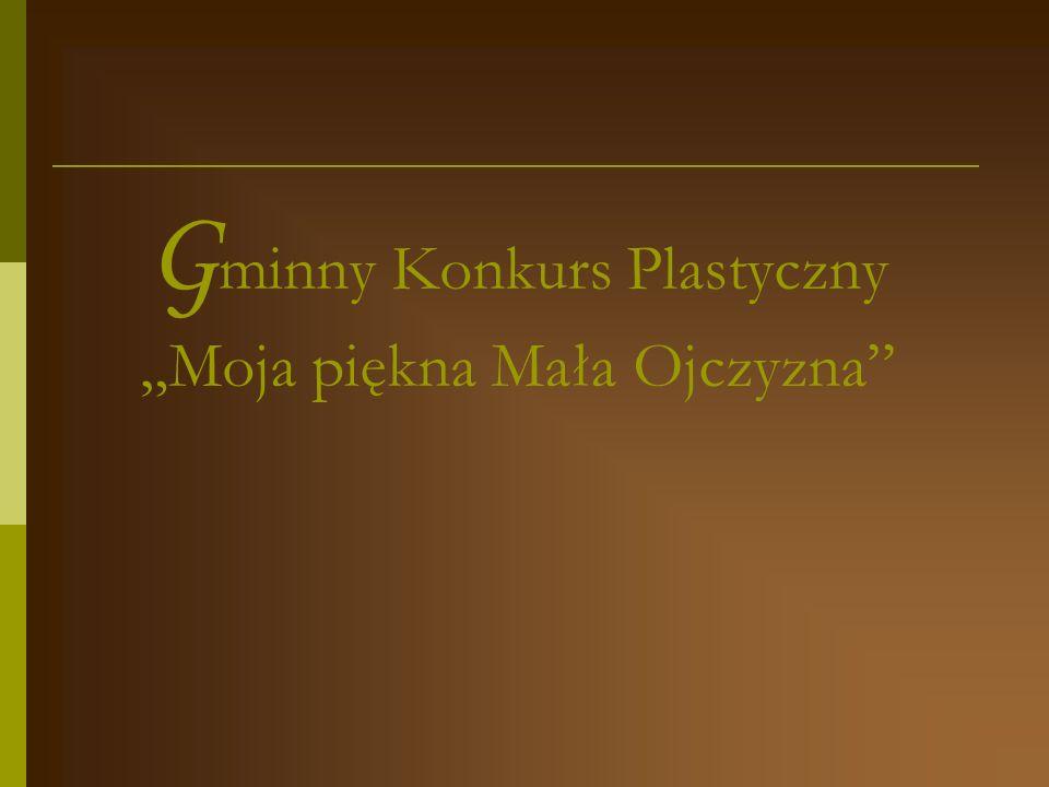 """Gminny Konkurs Plastyczny """"Moja piękna Mała Ojczyzna"""