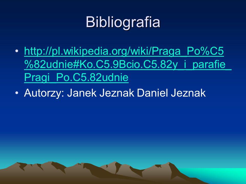 Bibliografia http://pl.wikipedia.org/wiki/Praga_Po%C5%82udnie#Ko.C5.9Bcio.C5.82y_i_parafie_Pragi_Po.C5.82udnie.