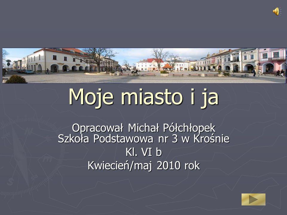 Opracował Michał Półchłopek Szkoła Podstawowa nr 3 w Krośnie