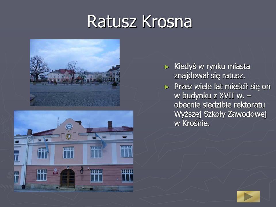 Ratusz Krosna Kiedyś w rynku miasta znajdował się ratusz.