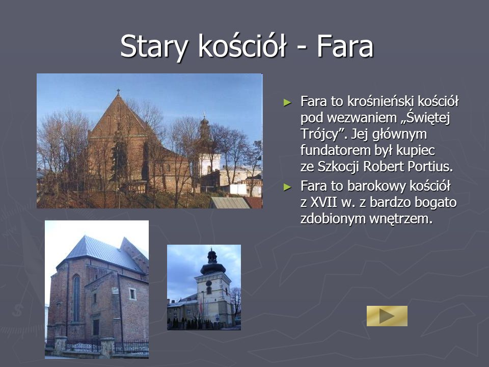 """Stary kościół - Fara Fara to krośnieński kościół pod wezwaniem """"Świętej Trójcy . Jej głównym fundatorem był kupiec ze Szkocji Robert Portius."""
