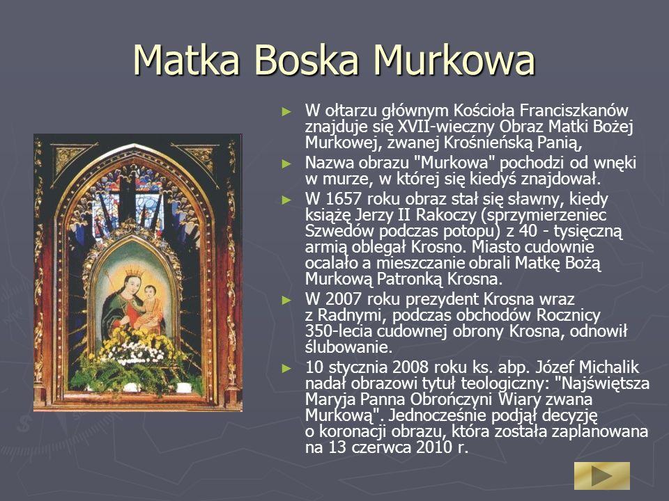 Matka Boska Murkowa W ołtarzu głównym Kościoła Franciszkanów znajduje się XVII-wieczny Obraz Matki Bożej Murkowej, zwanej Krośnieńską Panią,