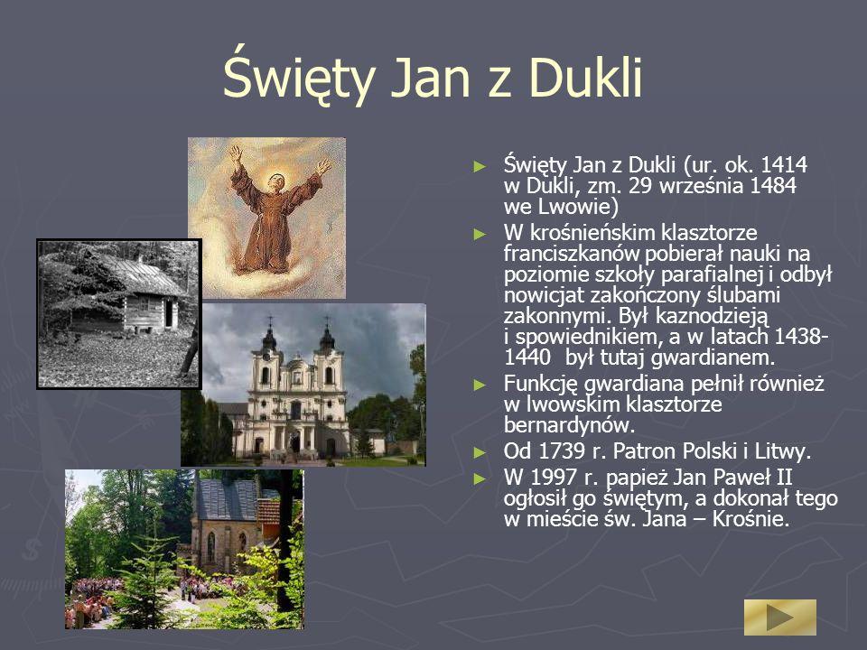 Święty Jan z Dukli Święty Jan z Dukli (ur. ok. 1414 w Dukli, zm. 29 września 1484 we Lwowie)