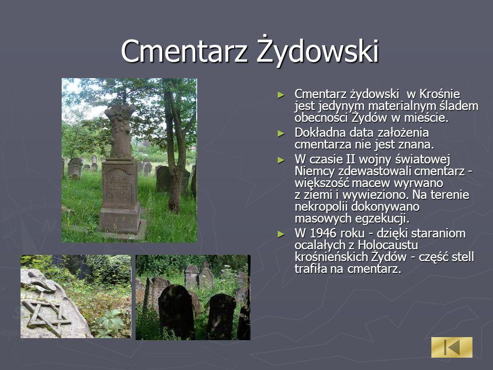 Cmentarz Żydowski Cmentarz żydowski w Krośnie jest jedynym materialnym śladem obecności Żydów w mieście.