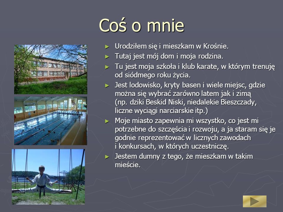 Coś o mnie Urodziłem się i mieszkam w Krośnie.