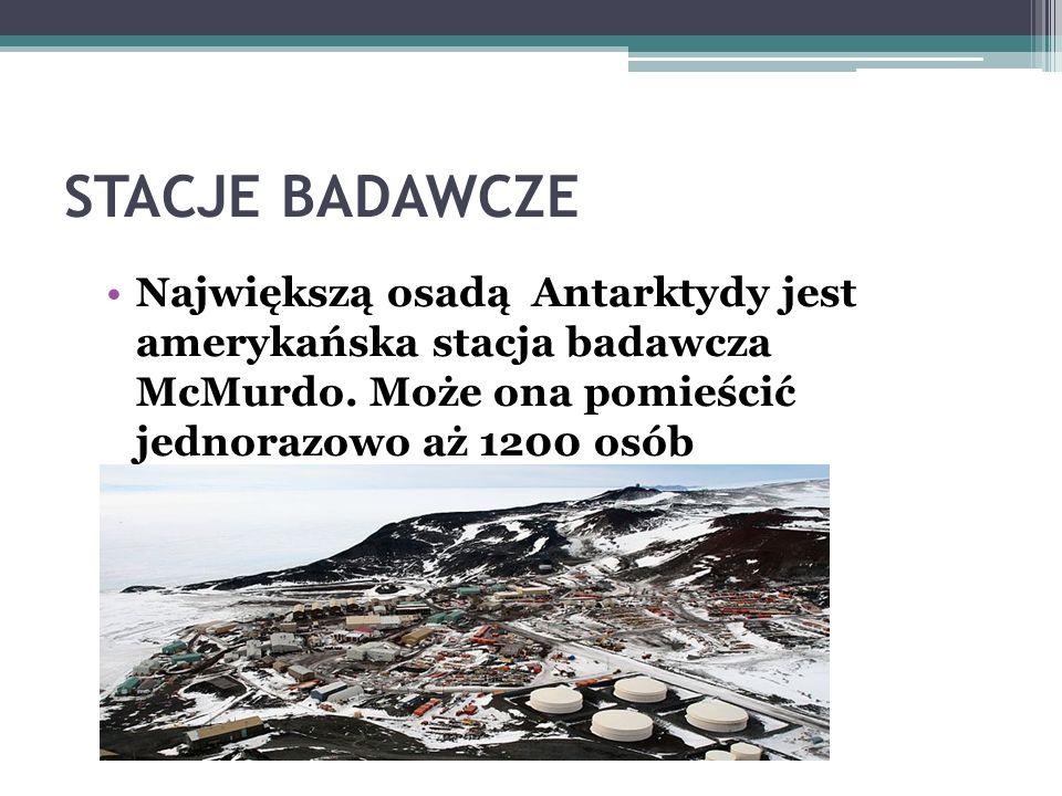 STACJE BADAWCZE Największą osadą Antarktydy jest amerykańska stacja badawcza McMurdo.