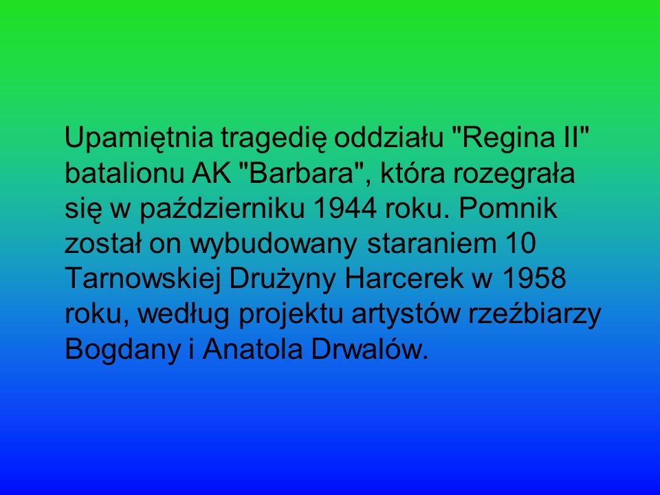 Upamiętnia tragedię oddziału Regina II batalionu AK Barbara , która rozegrała się w październiku 1944 roku.