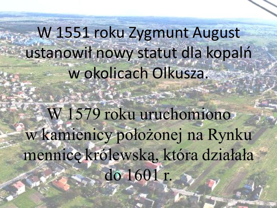 W 1551 roku Zygmunt August ustanowił nowy statut dla kopalń w okolicach Olkusza.