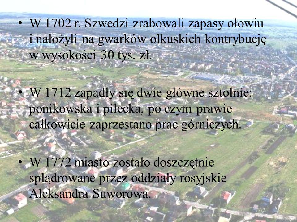 W 1702 r. Szwedzi zrabowali zapasy ołowiu i nałożyli na gwarków olkuskich kontrybucję w wysokości 30 tys. zł.