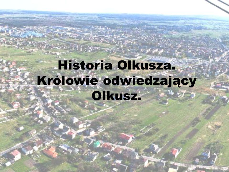 Historia Olkusza. Królowie odwiedzający Olkusz.