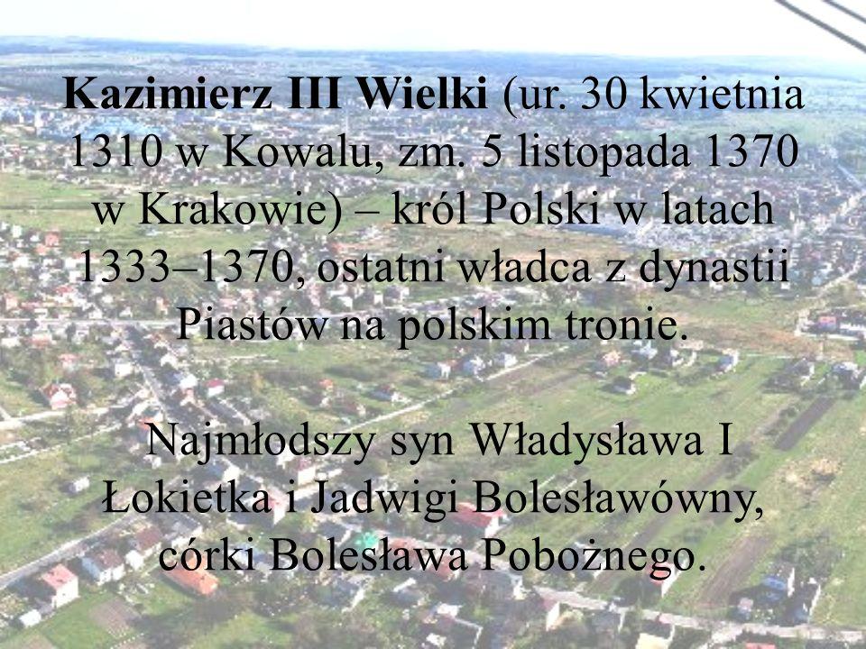 Kazimierz III Wielki (ur. 30 kwietnia 1310 w Kowalu, zm