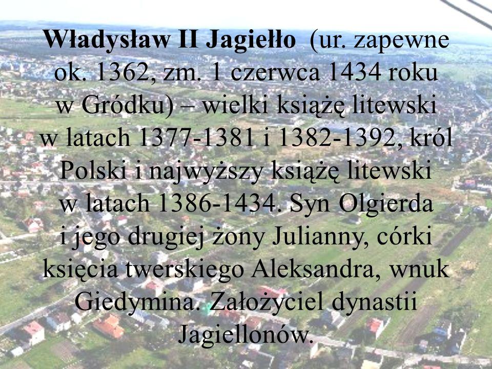 Władysław II Jagiełło (ur. zapewne ok. 1362, zm
