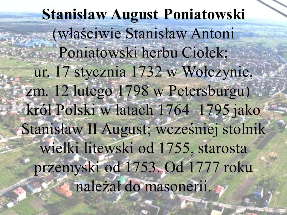 Stanisław August Poniatowski (właściwie Stanisław Antoni Poniatowski herbu Ciołek; ur.