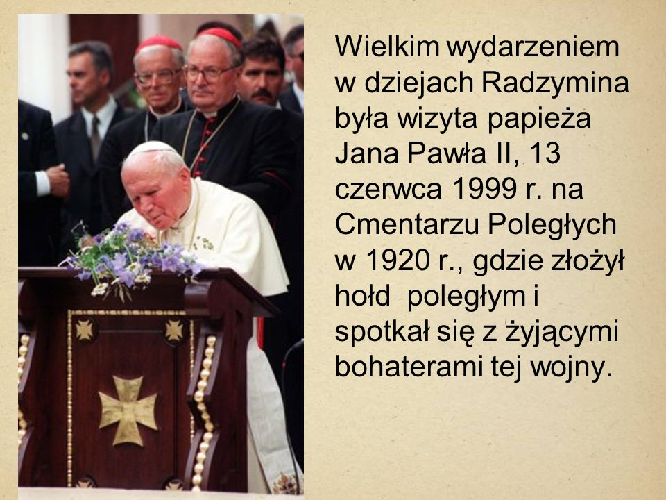 Wielkim wydarzeniem w dziejach Radzymina była wizyta papieża Jana Pawła II, 13 czerwca 1999 r.
