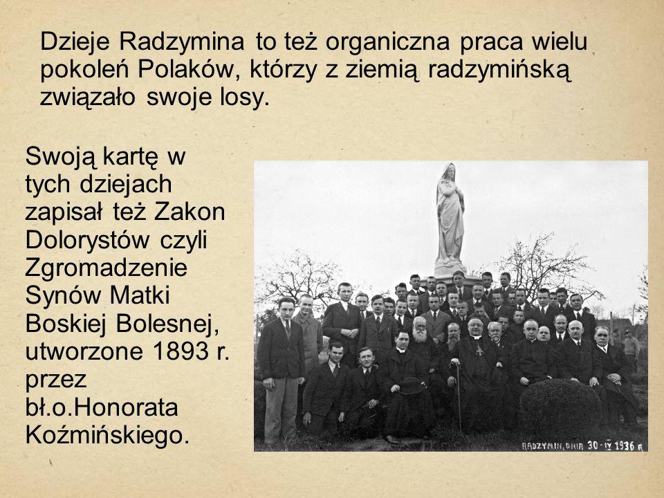 Dzieje Radzymina to też organiczna praca wielu pokoleń Polaków, którzy z ziemią radzymińską związało swoje losy.