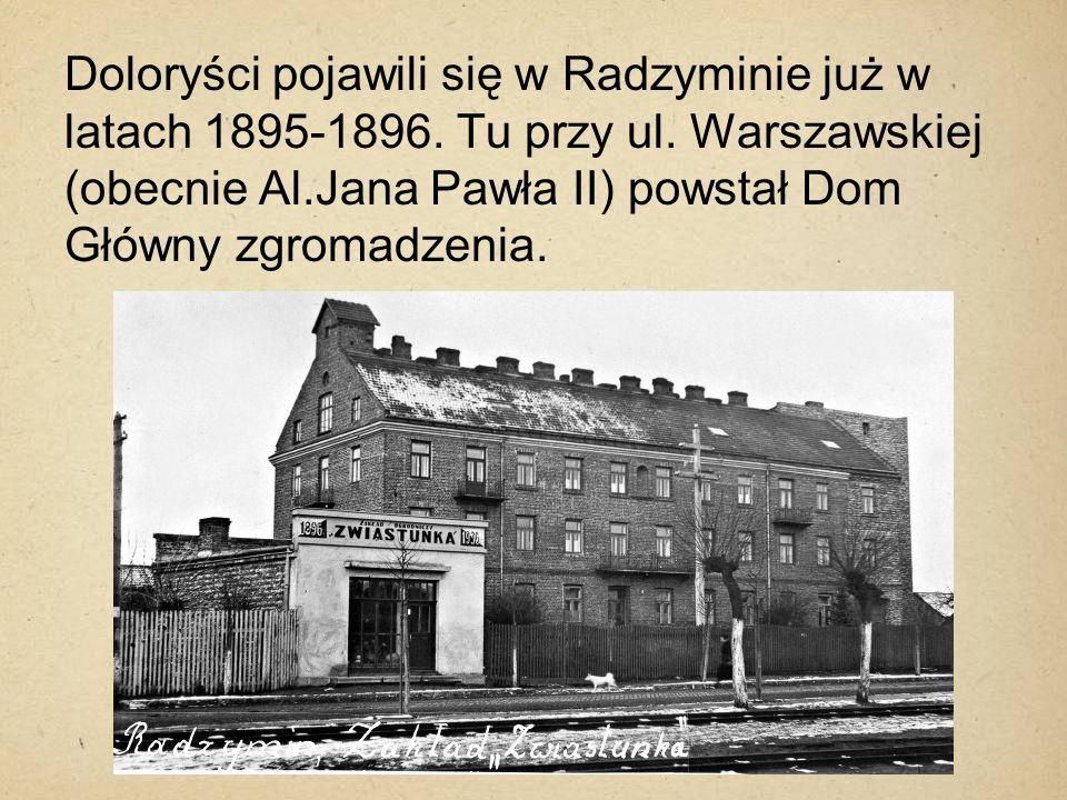 Doloryści pojawili się w Radzyminie już w latach 1895-1896. Tu przy ul