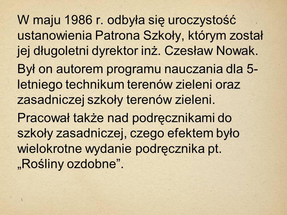 W maju 1986 r. odbyła się uroczystość ustanowienia Patrona Szkoły, którym został jej długoletni dyrektor inż. Czesław Nowak.