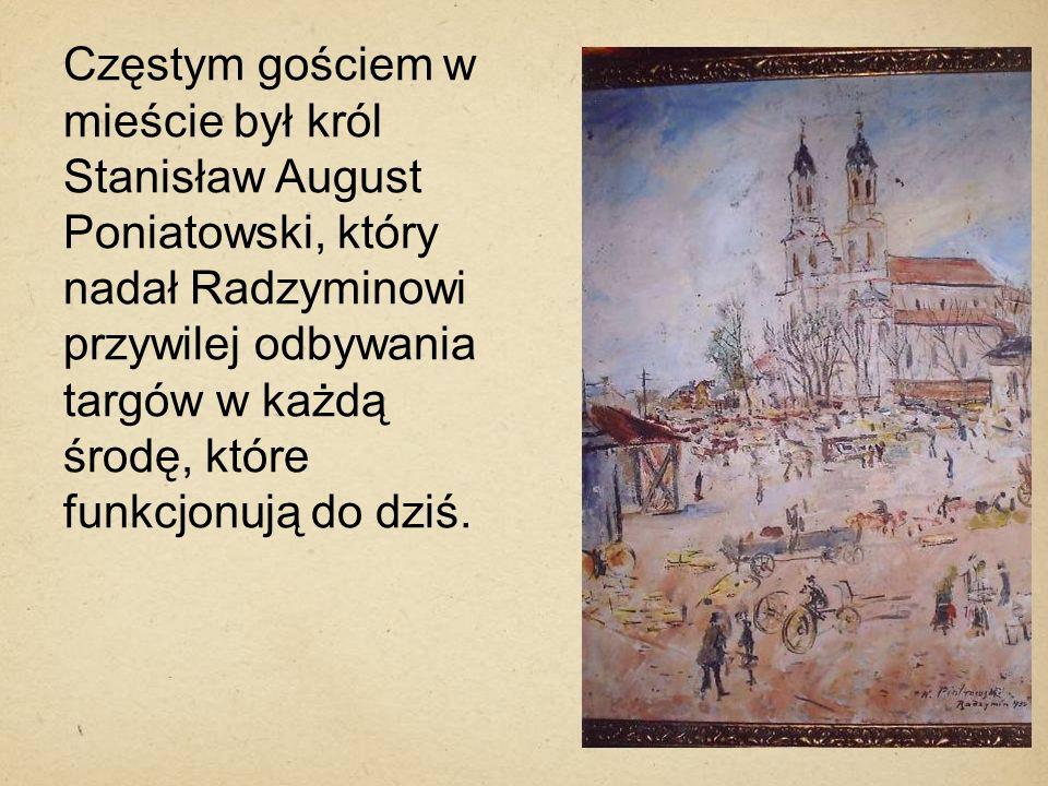 Częstym gościem w mieście był król Stanisław August Poniatowski, który nadał Radzyminowi przywilej odbywania targów w każdą środę, które funkcjonują do dziś.