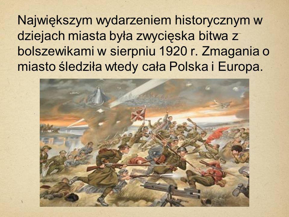 Największym wydarzeniem historycznym w dziejach miasta była zwycięska bitwa z bolszewikami w sierpniu 1920 r.