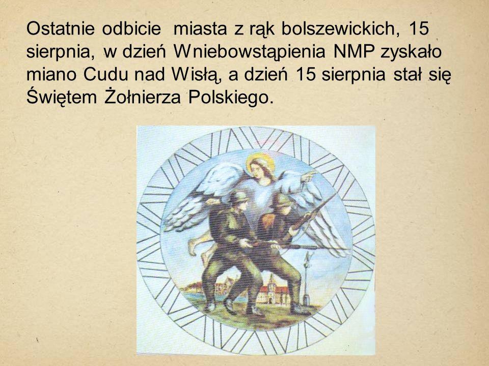Ostatnie odbicie miasta z rąk bolszewickich, 15 sierpnia, w dzień Wniebowstąpienia NMP zyskało miano Cudu nad Wisłą, a dzień 15 sierpnia stał się Świętem Żołnierza Polskiego.