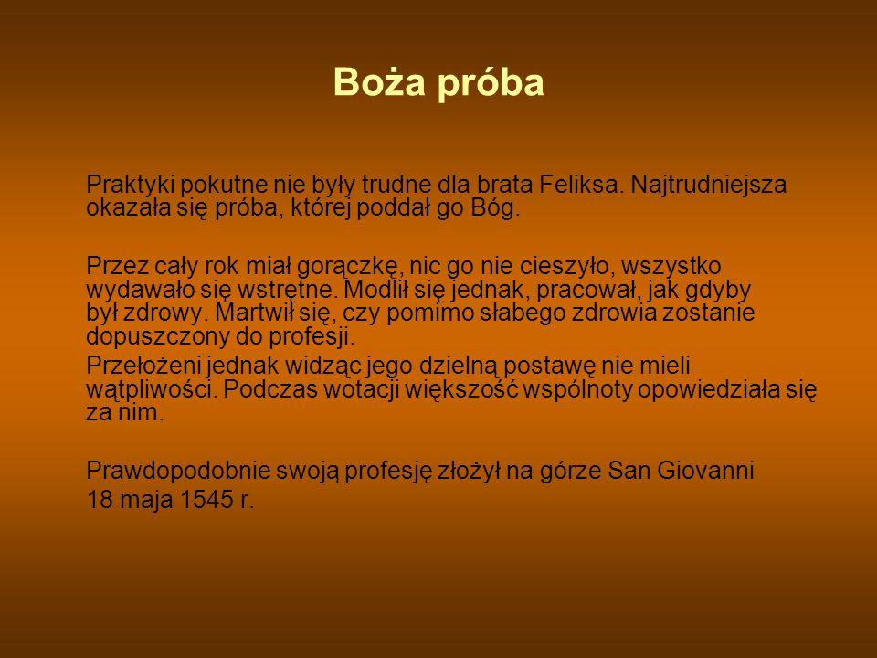 Boża próba Praktyki pokutne nie były trudne dla brata Feliksa. Najtrudniejsza okazała się próba, której poddał go Bóg.