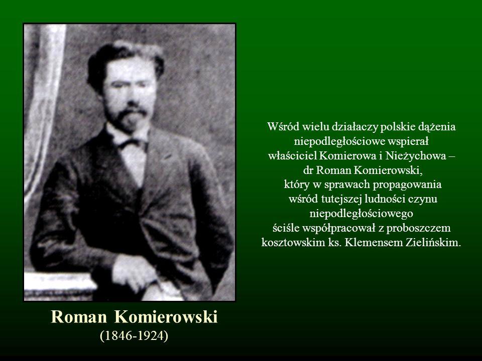 Wśród wielu działaczy polskie dążenia niepodległościowe wspierał właściciel Komierowa i Nieżychowa – dr Roman Komierowski, który w sprawach propagowania wśród tutejszej ludności czynu niepodległościowego ściśle współpracował z proboszczem kosztowskim ks. Klemensem Zielińskim.