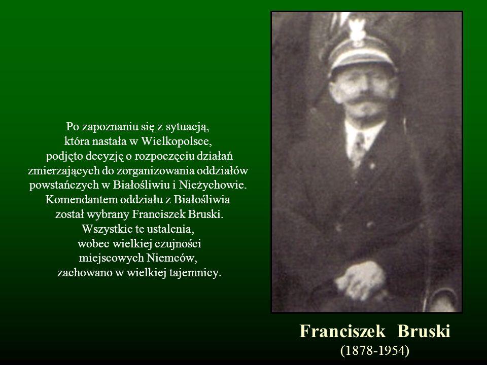 Po zapoznaniu się z sytuacją, która nastała w Wielkopolsce, podjęto decyzję o rozpoczęciu działań zmierzających do zorganizowania oddziałów powstańczych w Białośliwiu i Nieżychowie. Komendantem oddziału z Białośliwia został wybrany Franciszek Bruski. Wszystkie te ustalenia, wobec wielkiej czujności miejscowych Niemców, zachowano w wielkiej tajemnicy.