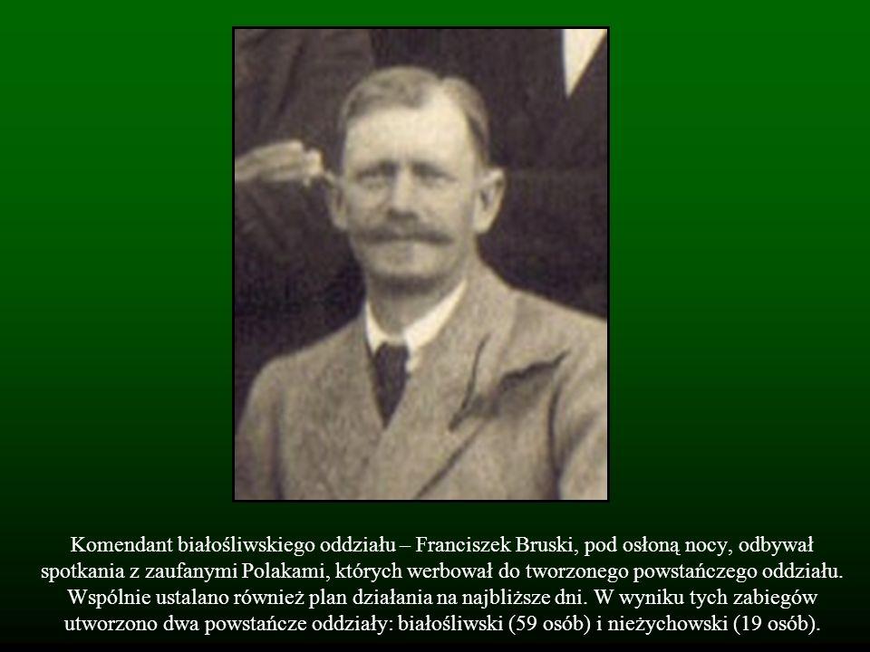 Komendant białośliwskiego oddziału – Franciszek Bruski, pod osłoną nocy, odbywał spotkania z zaufanymi Polakami, których werbował do tworzonego powstańczego oddziału.