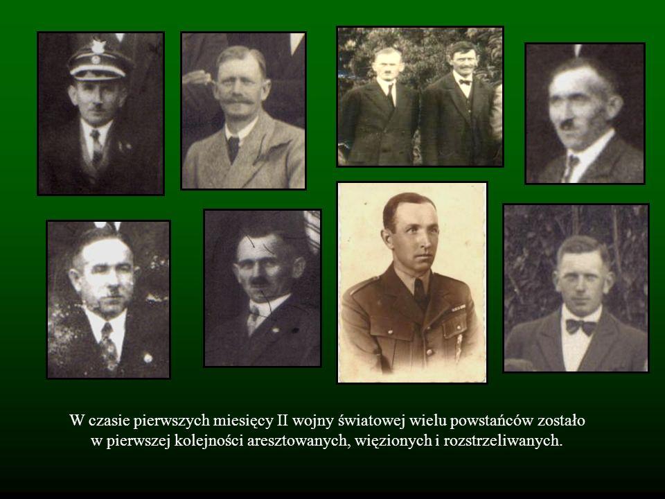 W czasie pierwszych miesięcy II wojny światowej wielu powstańców zostało w pierwszej kolejności aresztowanych, więzionych i rozstrzeliwanych.