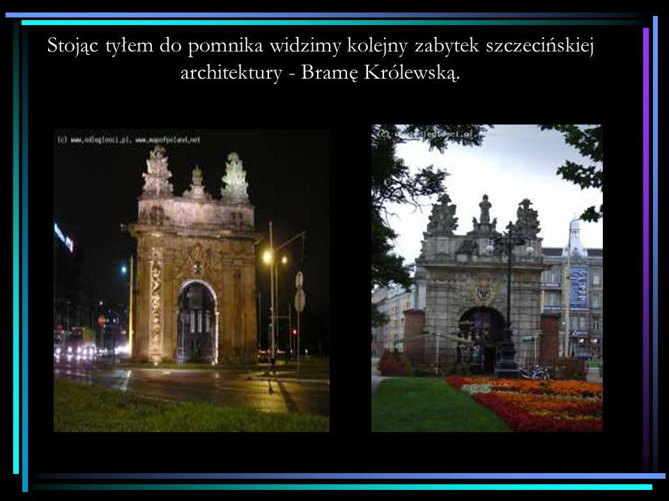 Stojąc tyłem do pomnika widzimy kolejny zabytek szczecińskiej architektury - Bramę Królewską.