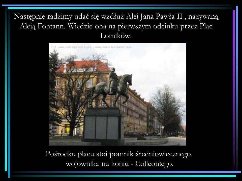 Następnie radzimy udać się wzdłuż Alei Jana Pawła II , nazywaną Aleją Fontann. Wiedzie ona na pierwszym odcinku przez Plac Lotników.
