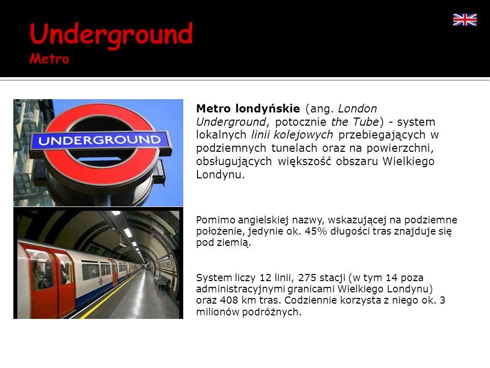 Metro londyńskie (ang. London Underground, potocznie the Tube) - system lokalnych linii kolejowych przebiegających w podziemnych tunelach oraz na powierzchni, obsługujących większość obszaru Wielkiego Londynu.